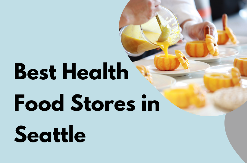 Best Health Food Stores in Seattle