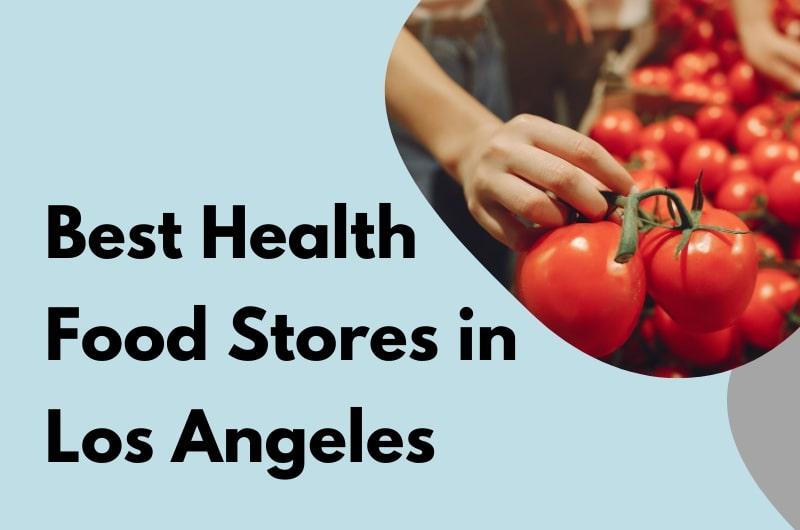 Best Health Food Stores in Los Angeles